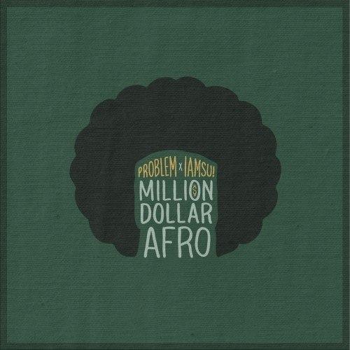 Problem и Iamsu объединили свои усилия для создания совместного микстейпа под названием Million Dollar Afro.