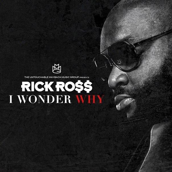Rick Ross – I Wonder Why