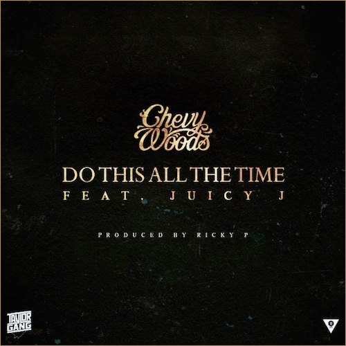 Chevy Woods – Do This All The Time (feat. Juicy J)