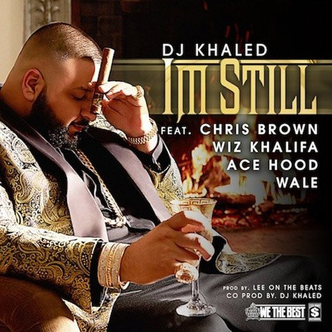 DJ Khaled feat. Chris Brown, Wale, Wiz Khalifa & Ace Hood – I'm Still