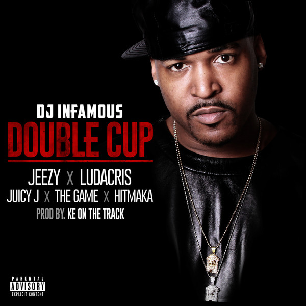 DJ Infamous – Double Cup (feat. Jeezy, Ludacris, Juicy J, The Game & Hitmaka)