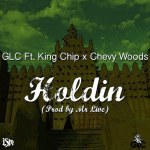 Премьера трека: GLC – Holdin (feat. Chevy Woods & King Chip)