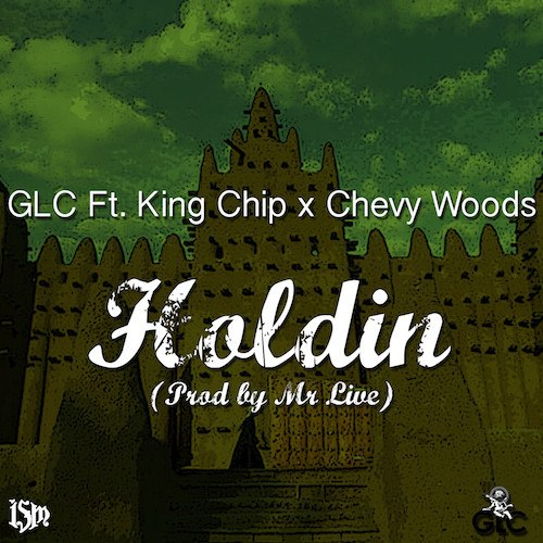 Премьера трека GLC – Holdin (feat. Chevy Woods & King Chip)