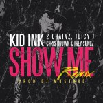 Kid Ink – Show Me (Remix) (feat. Chris Brown, 2 Chainz, Juicy J & Trey Songz)