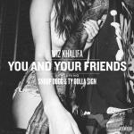 Wiz Khalifa – You & Your Friends (feat. Snoop Dogg & Ty Dolla $ign)