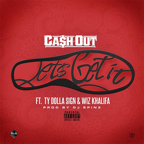 Ca$h Out – Let's Get It (feat. Ty Dolla $ign & Wiz Khalifa)